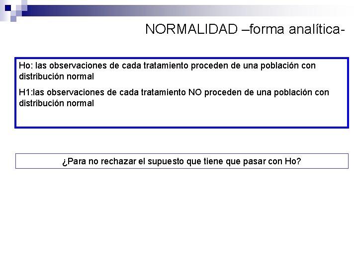 NORMALIDAD –forma analítica. Ho: las observaciones de cada tratamiento proceden de una población con