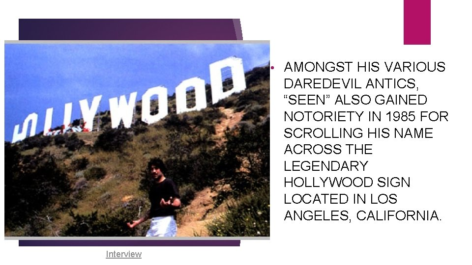 """• Interview AMONGST HIS VARIOUS DAREDEVIL ANTICS, """"SEEN"""" ALSO GAINED NOTORIETY IN 1985"""