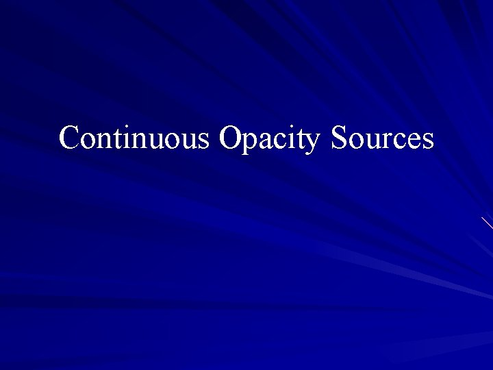 Continuous Opacity Sources