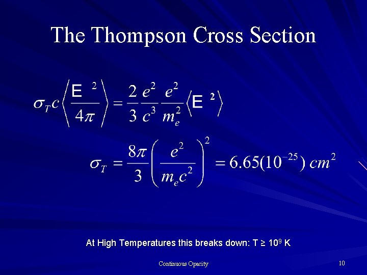 The Thompson Cross Section At High Temperatures this breaks down: T ≥ 109 K