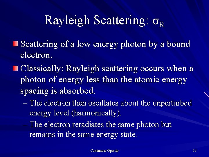 Rayleigh Scattering: σR Scattering of a low energy photon by a bound electron. Classically: