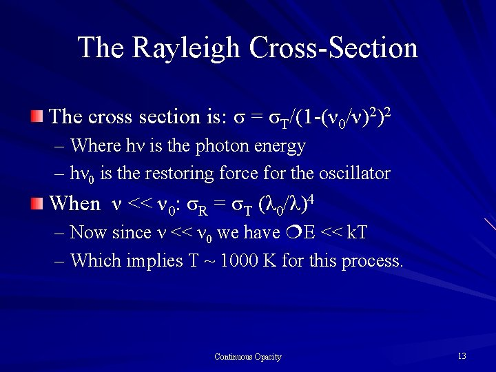The Rayleigh Cross-Section The cross section is: σ = σT/(1 -(ν 0/ν)2)2 – Where