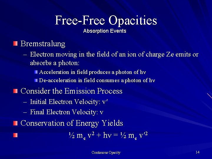 Free-Free Opacities Absorption Events Bremstralung – Electron moving in the field of an ion