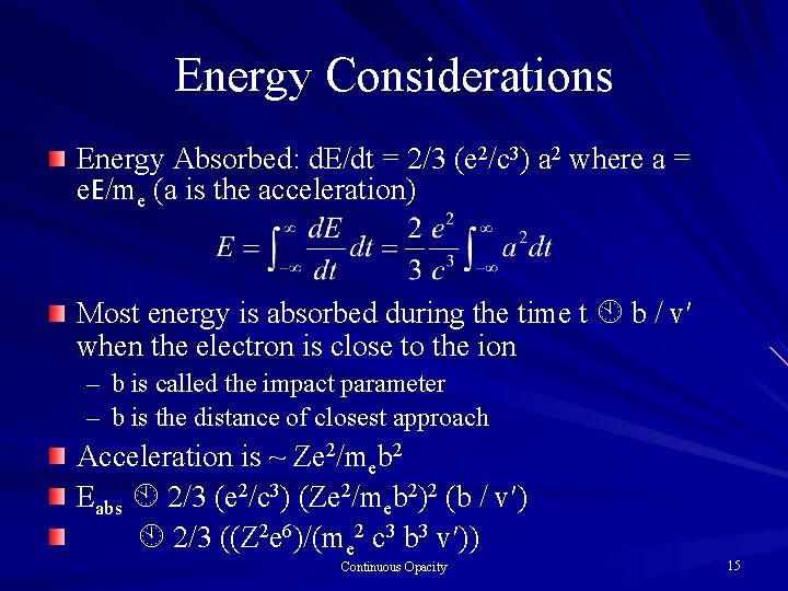 Energy Considerations Energy Absorbed: d. E/dt = 2/3 (e 2/c 3) a 2 where