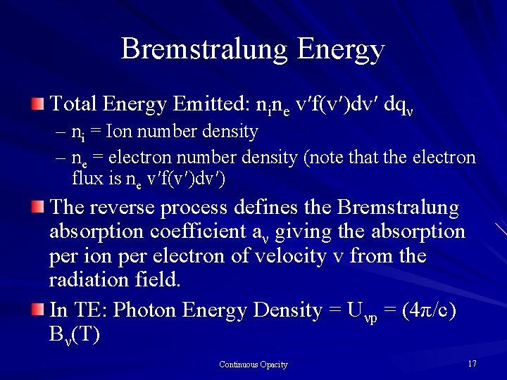 Bremstralung Energy Total Energy Emitted: nine v′f(v′)dv′ dqν – ni = Ion number density
