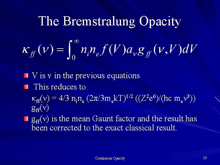 The Bremstralung Opacity V is v in the previous equations This reduces to κff(ν)