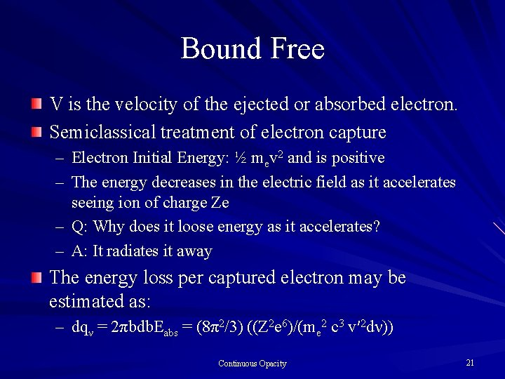 Bound Free V is the velocity of the ejected or absorbed electron. Semiclassical treatment