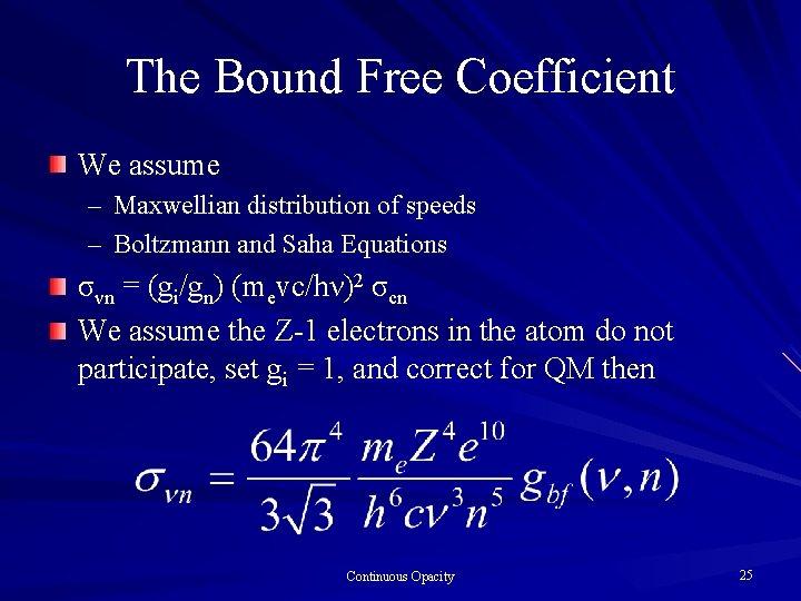 The Bound Free Coefficient We assume – Maxwellian distribution of speeds – Boltzmann and