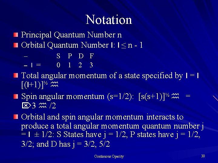 Notation Principal Quantum Number n Orbital Quantum Number l: l ≤ n - 1