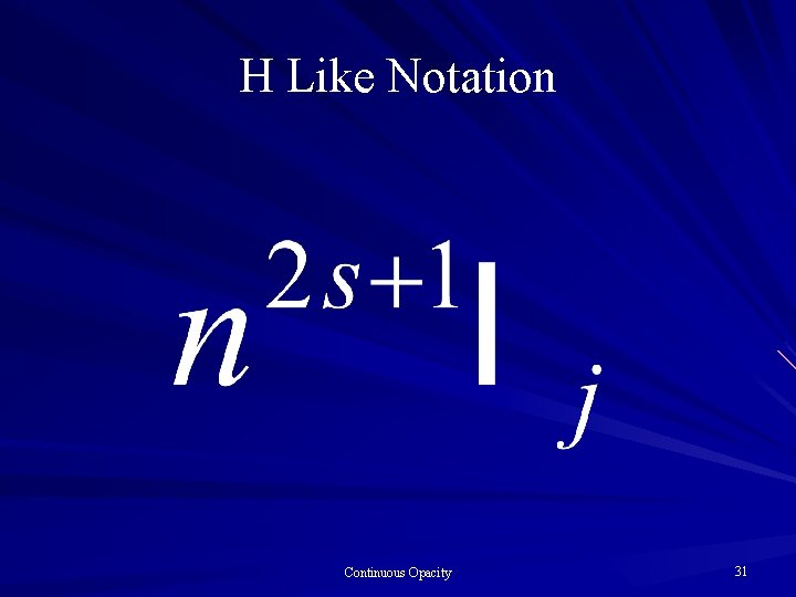 H Like Notation Continuous Opacity 31