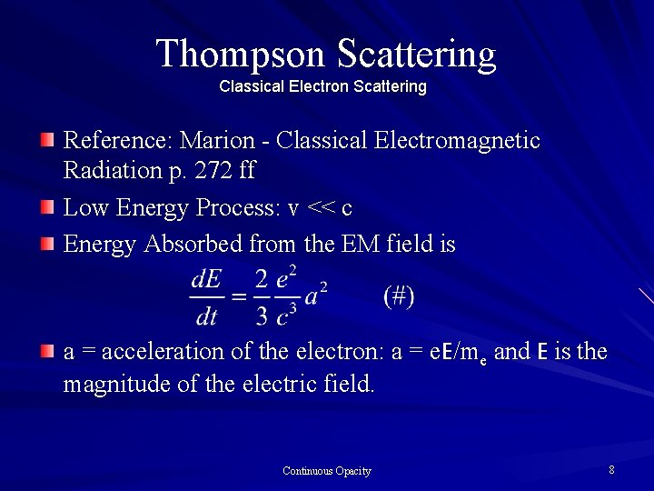 Thompson Scattering Classical Electron Scattering Reference: Marion - Classical Electromagnetic Radiation p. 272 ff