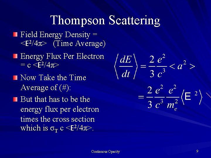 Thompson Scattering Field Energy Density = <E 2/4π> (Time Average) Energy Flux Per Electron