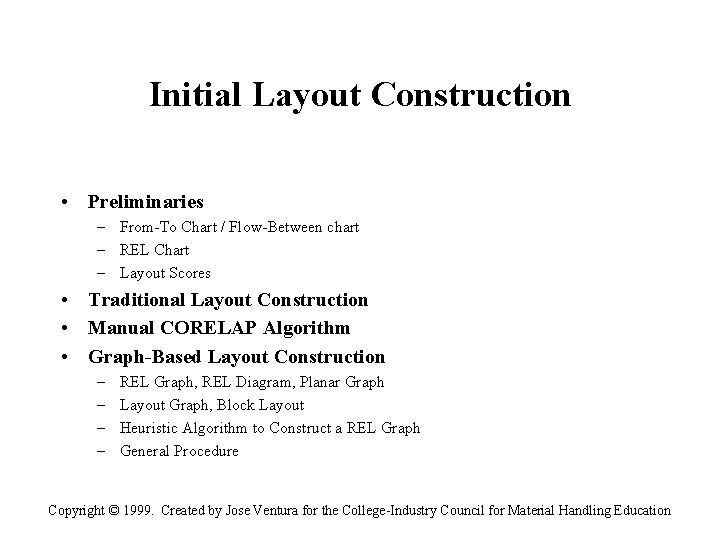 Initial Layout Construction • Preliminaries – From-To Chart / Flow-Between chart – REL Chart