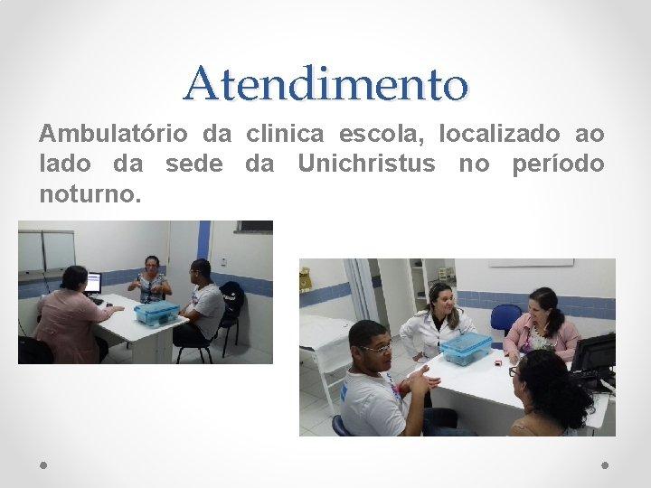 Atendimento Ambulatório da clinica escola, localizado ao lado da sede da Unichristus no período