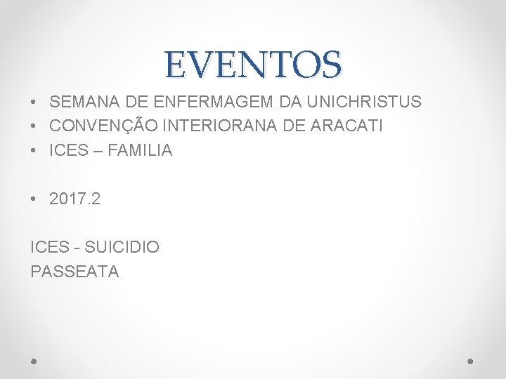 EVENTOS • SEMANA DE ENFERMAGEM DA UNICHRISTUS • CONVENÇÃO INTERIORANA DE ARACATI • ICES