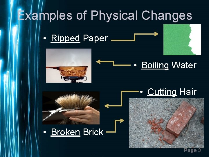 Examples of Physical Changes • Ripped Paper • Boiling Water • Cutting Hair •