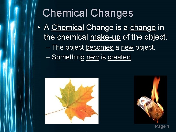Chemical Changes • A Chemical Change is a change in the chemical make-up of