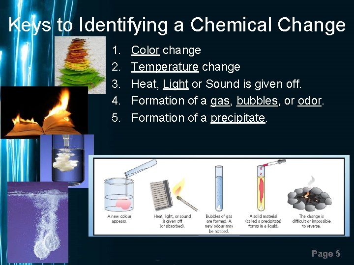 Keys to Identifying a Chemical Change 1. 2. 3. 4. 5. Color change Temperature