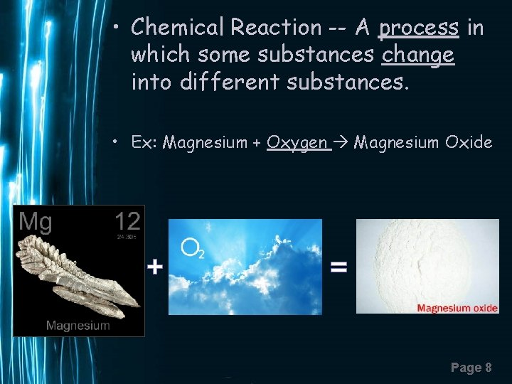 • Chemical Reaction -- A process in which some substances change into different