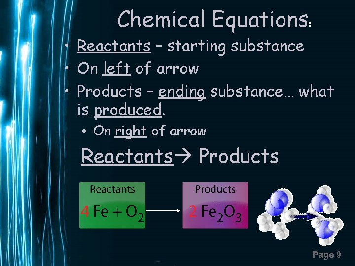 Chemical Equations: • Reactants – starting substance • On left of arrow • Products