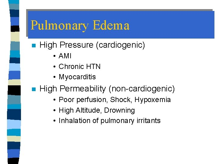 Pulmonary Edema n High Pressure (cardiogenic) • AMI • Chronic HTN • Myocarditis n
