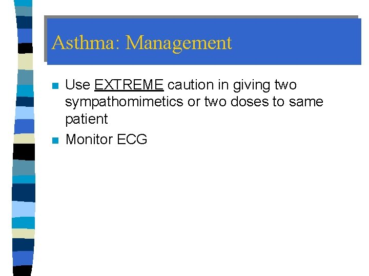 Asthma: Management n n Use EXTREME caution in giving two sympathomimetics or two doses
