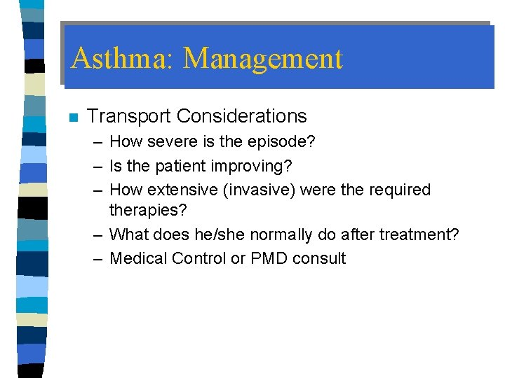 Asthma: Management n Transport Considerations – How severe is the episode? – Is the