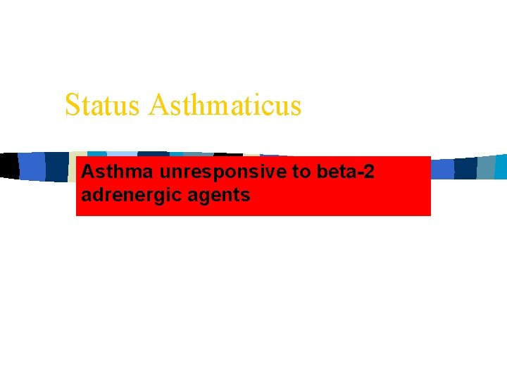 Status Asthmaticus Asthma unresponsive to beta-2 adrenergic agents