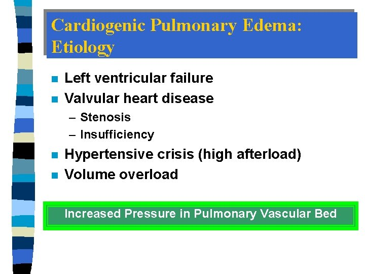 Cardiogenic Pulmonary Edema: Etiology n n Left ventricular failure Valvular heart disease – Stenosis