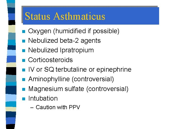 Status Asthmaticus n n n n Oxygen (humidified if possible) Nebulized beta-2 agents Nebulized