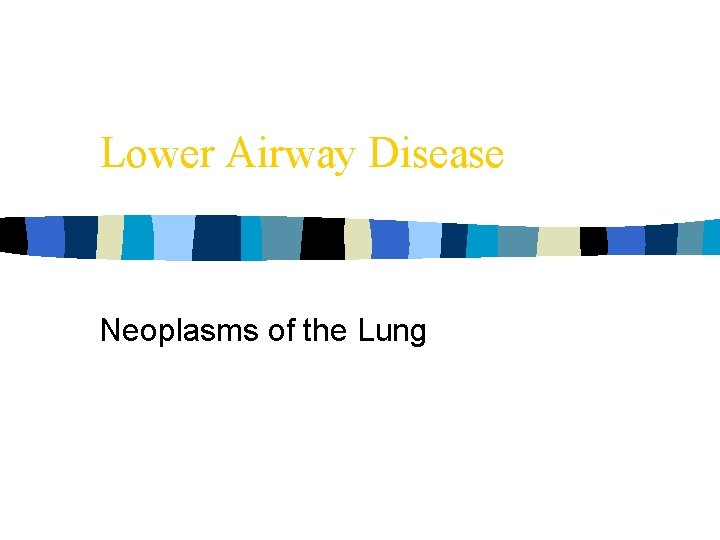 Lower Airway Disease Neoplasms of the Lung
