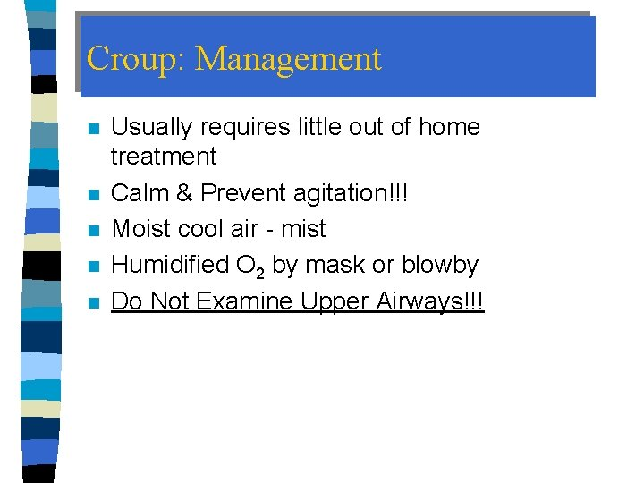 Croup: Management n n n Usually requires little out of home treatment Calm &