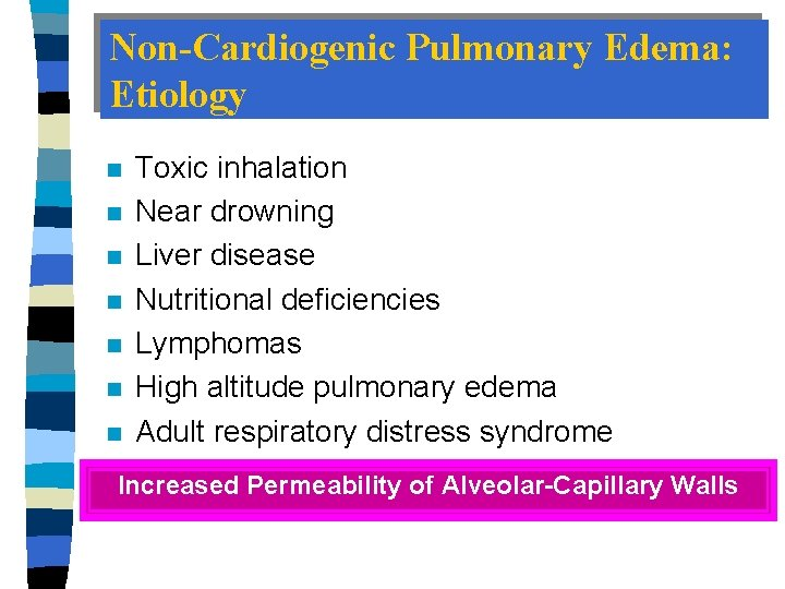 Non-Cardiogenic Pulmonary Edema: Etiology n n n n Toxic inhalation Near drowning Liver disease