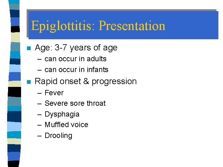 Epiglottitis: Presentation n Age: 3 -7 years of age – can occur in adults