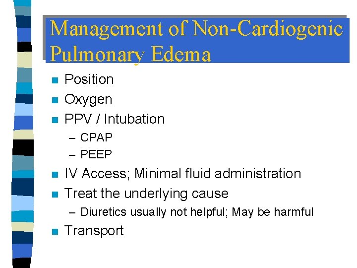 Management of Non-Cardiogenic Pulmonary Edema n n n Position Oxygen PPV / Intubation –