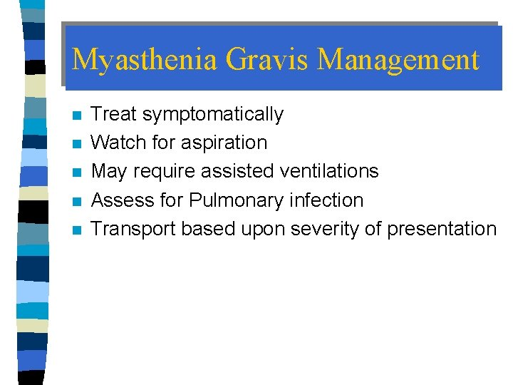 Myasthenia Gravis Management n n n Treat symptomatically Watch for aspiration May require assisted