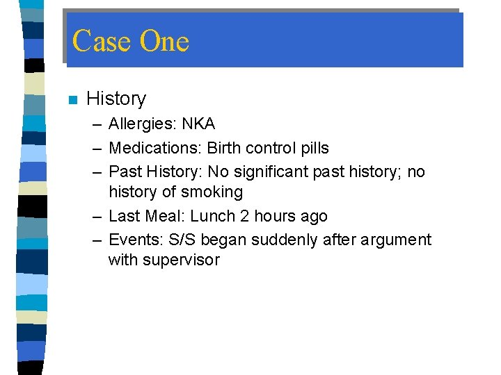 Case One n History – Allergies: NKA – Medications: Birth control pills – Past