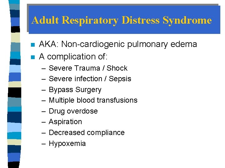Adult Respiratory Distress Syndrome n n AKA: Non-cardiogenic pulmonary edema A complication of: –