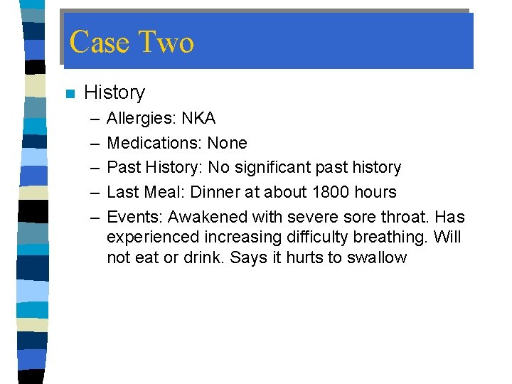 Case Two n History – – – Allergies: NKA Medications: None Past History: No