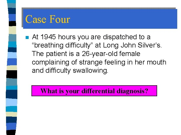 """Case Four n At 1945 hours you are dispatched to a """"breathing difficulty"""" at"""