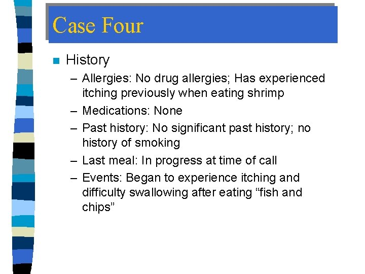 Case Four n History – Allergies: No drug allergies; Has experienced itching previously when