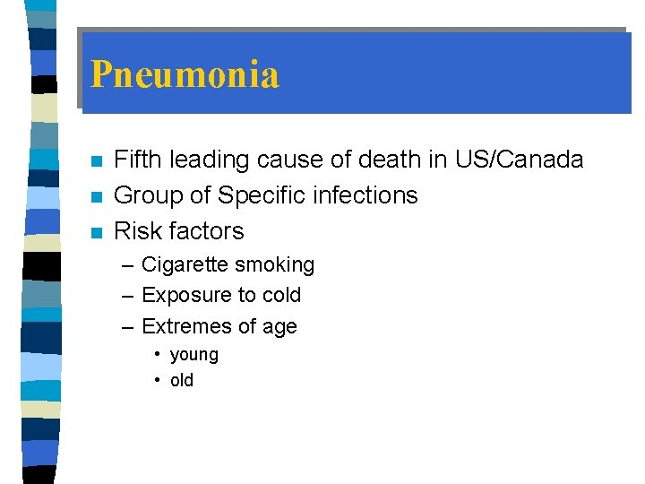 Pneumonia n n n Fifth leading cause of death in US/Canada Group of Specific