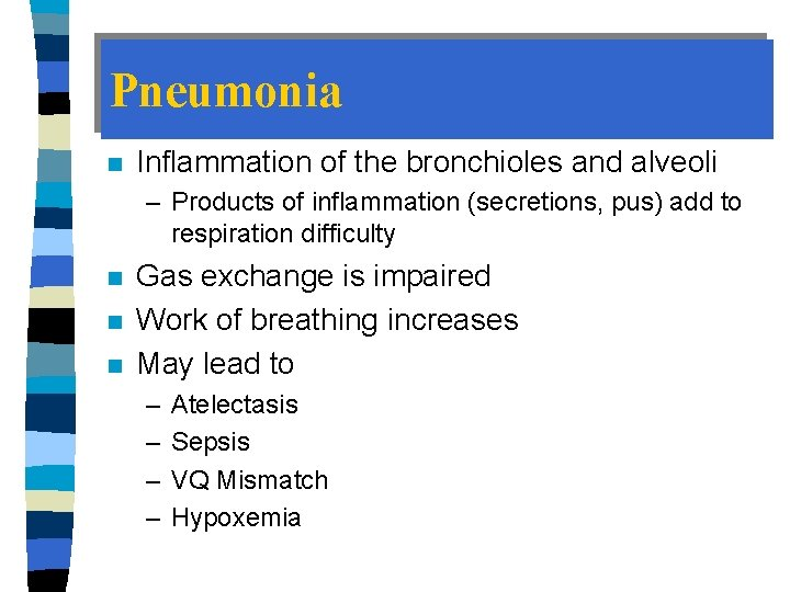 Pneumonia n Inflammation of the bronchioles and alveoli – Products of inflammation (secretions, pus)