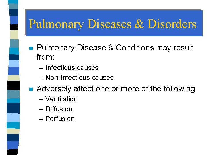 Pulmonary Diseases & Disorders n Pulmonary Disease & Conditions may result from: – Infectious