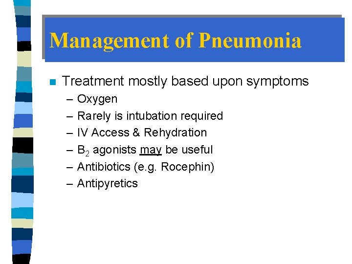 Management of Pneumonia n Treatment mostly based upon symptoms – – – Oxygen Rarely