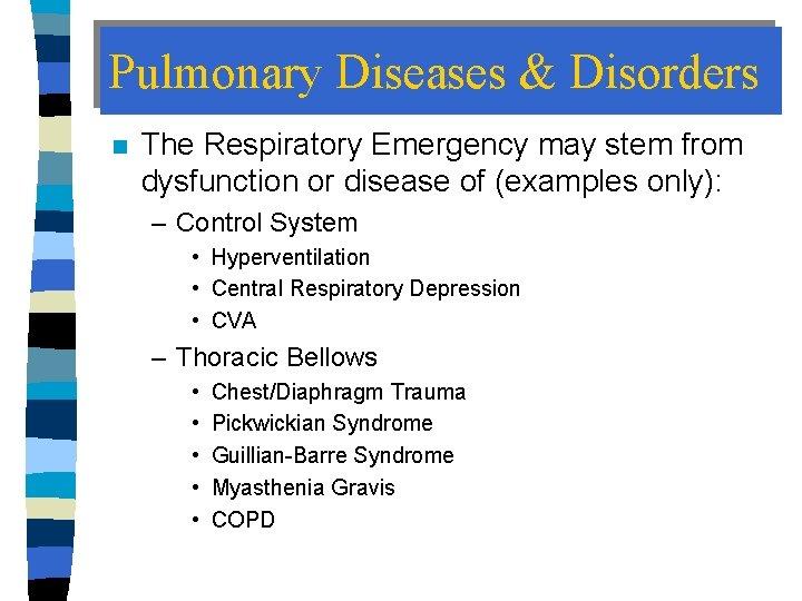 Pulmonary Diseases & Disorders n The Respiratory Emergency may stem from dysfunction or disease
