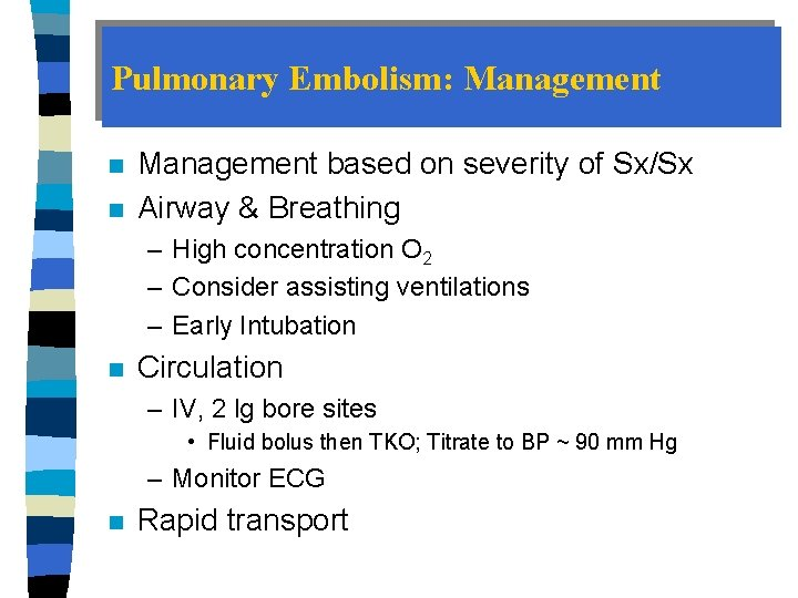 Pulmonary Embolism: Management n n Management based on severity of Sx/Sx Airway & Breathing