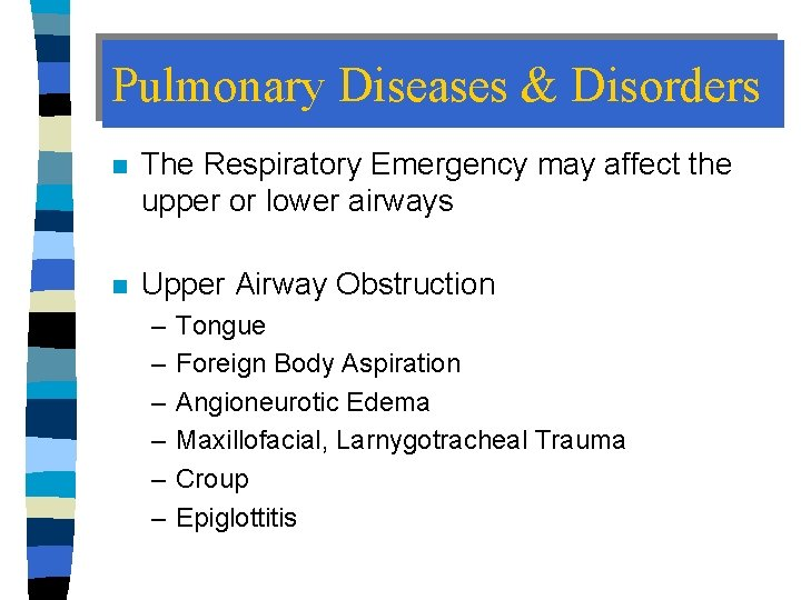 Pulmonary Diseases & Disorders n The Respiratory Emergency may affect the upper or lower