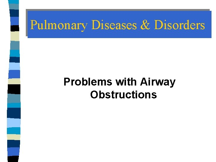 Pulmonary Diseases & Disorders Problems with Airway Obstructions