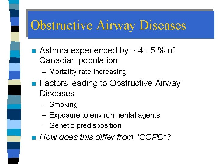 Obstructive Airway Diseases n Asthma experienced by ~ 4 - 5 % of Canadian